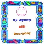 Oh Whoop Dee Doo-Doo!