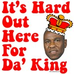 It's Hard Out There For Da' King