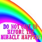 Do not give up before the Miracle