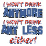 I won't drink anymore I won't drink any less eithe