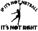 If it's not netball it's not right