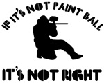 If it's not paint ball it's not right