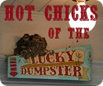 Hot Chicks of the Lucky Dumpster