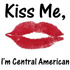 Kiss me, I'm Central American
