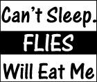 Can't Sleep. Flies Will Eat Me