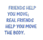 Real friends help you move the body
