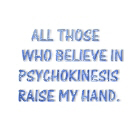 Believe in psychokinesis