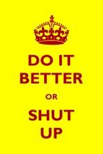 Do It Better Or Shut Up