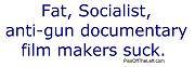 Fat, Socialist, anti-gun documentary film makers s