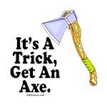 It's A Trick, Get An Axe