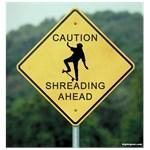 Caution Shreading Ahead