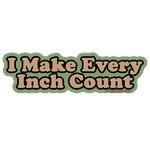 I Make Every Inch Count