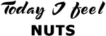 Today I feel nuts