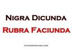Nigra Dicunda Rubra Faiciunda (older, alternative)