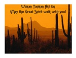 MAY THE GREAT SPIRIT WALK WITH YOU