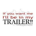 I'll be in my Trailer!! T-shirts & Gifts