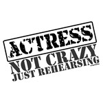Actress: Not Crazy Just Rehearsing T-shirts & Gift