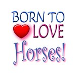 Born To Love Horses! Horses love sayings