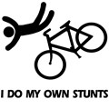 Bike Stunts - I Do My  Own Stunts - funny text and funny picture of the bike and a biker falling of his bike.