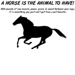 A horse is the animal to have. Horse saying.