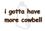 I Gotta Have More Cowbell