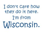 I'm from Wisconsin