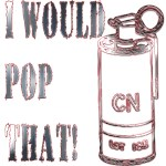 I WOULD POP THAT