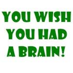 You Wish You Had A Brain Funny T-shirts