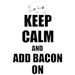 Keep Calm and Add Bacon On