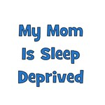My Mom Is Sleep Deprived - Blue
