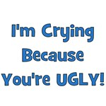 Crying Because You're Ugly - Blue