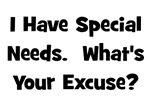 I Have Special Needs What's Your Excuse?