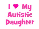 I Love (heart) My Autistic Daughter