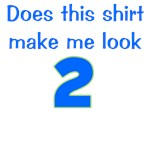 Does The Shirt Make Me Look 2?