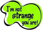 I'M NOT STRANGE