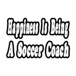 Happiness Is Being A Soccer Coach