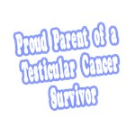 Proud Parent of Testicular Cancer Survivor