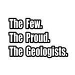 Few. Proud. Geologists.