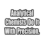 Analytical Chemists...Precision