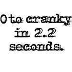 0 to Cranky in 2.2 seconds