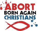 Abort Born Again Christians