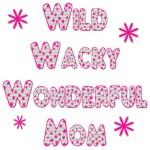 Wild Wacky Wonderful Mom