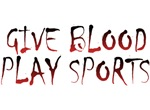 GIVE BLOOD PLAY SPORTS