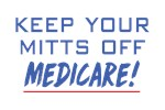 Keep Your Mitts off Medicare
