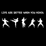 LIFE ARE BETTER WHEN YOU NINJA