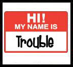 My Name is Trouble!
