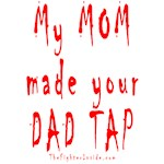 My MOM made your DAD TAP