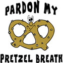 Pardon My Pretzel Breath T-Shirt