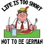 German Life Is Too Short Not To Be German T-Shirt