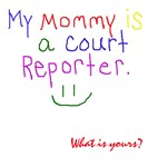 Mommy's a court reporter